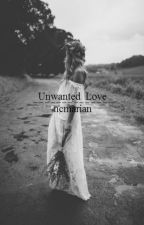 Unwanted Love (On hold) by ncmarian