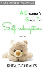 A Dreamer's Guide To Self-redemption (A Girl's Guidebook #2) by rheahime