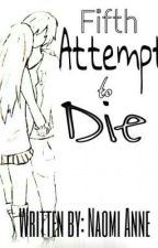 Fifth Attempt to Die [completed] by naomi_anne