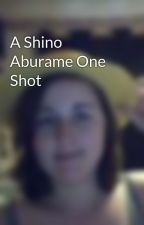 A Shino Aburame One Shot by LuffyChanX