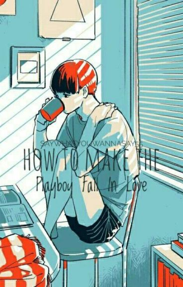 How to Make the Playboy Fall In Love (Vmin)(#Wattys 2015) ✔
