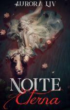 Noite Eterna (Eternamente 1) (completo) by VivianiRamires