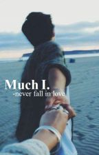 Much I. - never fall in love by CalumsWaves