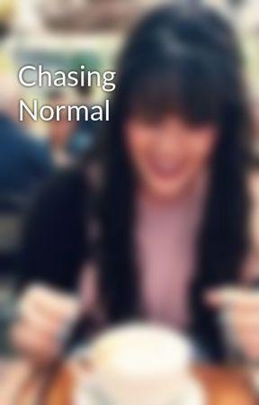 Chasing Normal by xowritergirl14xo