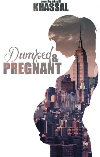 Dumped and Pregnant (#Wattys2015)completed