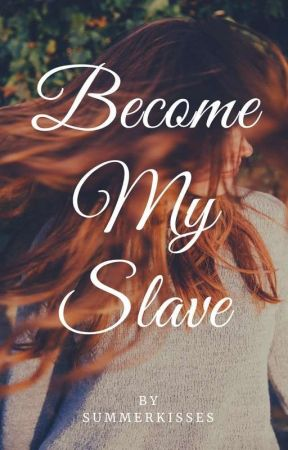 Become My Slave  by SummerKisses