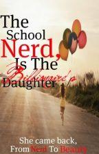 The School Nerd, is the Billionaire's Daughter by Moon_Girl495