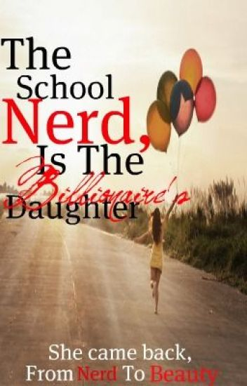 The School Nerd, is the Billionaire's Daughter
