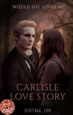 Carlisle love story  ( English) ✔ by JustMe_100