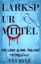 Larkspur Mittel: The Lark & Owl Trilogy by Glaciergirl2