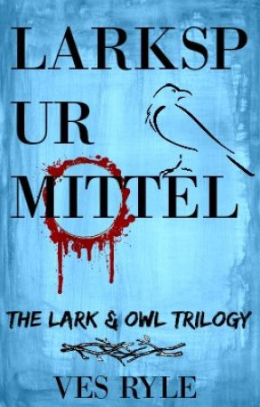 Larkspur Mittel: The Lark & Owl Trilogy by Glaciergirl2