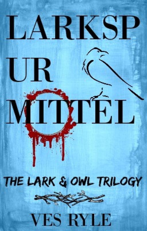 Larkspur Mittel: The Lark & Owl Trilogy #Wattys2016 by Glaciergirl2