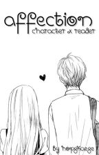 Affection || Anime & Manga Characters x Reader by hopskaese