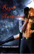 Royal Awakening *A Vampire love story* by AriannaDenise