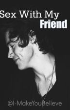 Sex With My Friend |Harry Styles by I-MakeYouBelieve