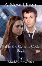 A New Dawn 3rd in the Genetic Code Saga by Maddythewriter