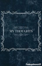My thoughts by FantasyDreamer20