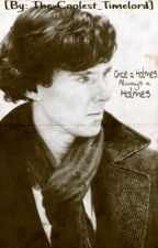 Once a Holmes, always a Holmes by Fandom-Before-Blood