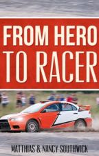 From Hero to Racer by Mattwick