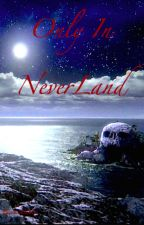 Only in Neverland EDITING by koobsta