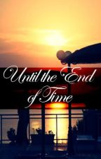 Until the End of Time by babylou0808