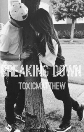 Breaking Down ; m.e. by toxicmatthew