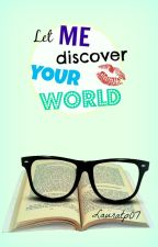 Let me discover your world by lauratp07