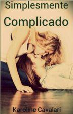 Simplesmente Complicado - Romance Lésbico (EM REVISÃO!) by k_valari