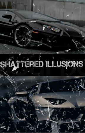 Shattered Illusions (ON HOLD) by CodeNameFanGRL