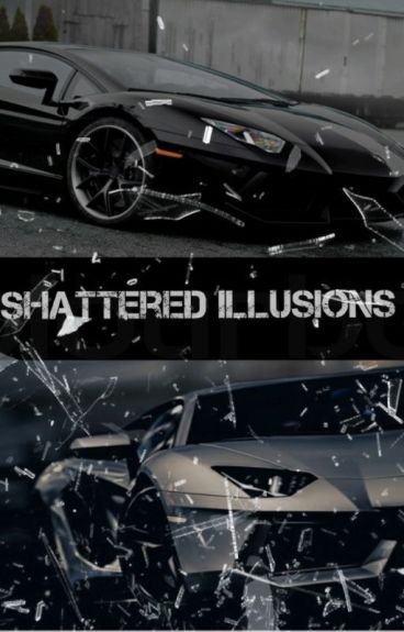 Shattered Illusions (The rewrite!!)