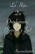 La hija de Orochimaru (sasuke  y tu)《Pausada》 by camila1009