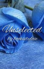 Unselected: A Selection Fanfiction by booksitylove