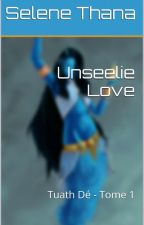 Tuath Dé - Tome 1 (Unseelie Love) by SelenaThana15