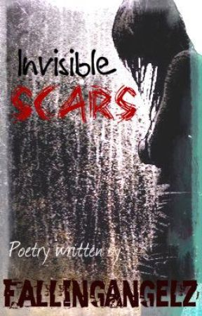 Invisable Scars- My life... by FallingAngelz
