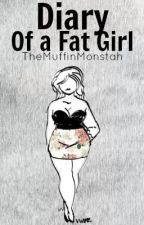Diary of a Fat Girl by TheMuffinMonstah