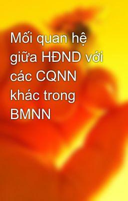 Mối quan hệ giữa HĐND với các CQNN khác trong BMNN