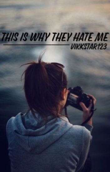 This is why They Hate Me ➸ Vikkstar123
