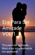 Era para ser amizade Vol. 1 by SRA_White