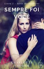 RETIRADO - Sempre Foi Você - Serie Reencontros - Livro 1 by Anne_Vieira