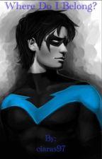 Where Do I Belong? A Nightwing fanfic by ciaras97
