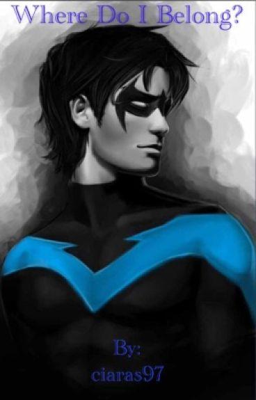 Where Do I Belong? A Nightwing fanfic