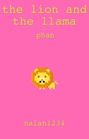 The Lion and The Llama: A Phan Love Story #Wattys2015