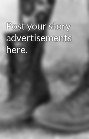 Post your story advertisements here. by -thewriter