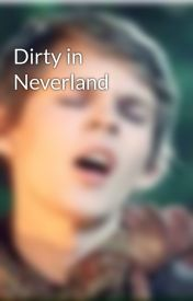 Dirty in Neverland by gracekaysangster