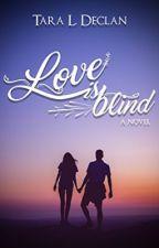 Love is Blind by TaraLDeclan
