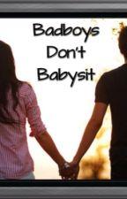 Badboys Don't Babysit by kenziearmitage0126