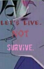 Let's Live, Not Survive. by gay_love_stories