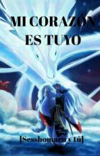 MI CORAZÓN ES TUYO (sesshomaru y tu)  by Val_JR
