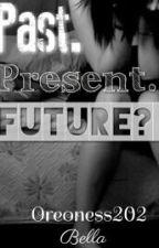 Past. Present. Future? [Wattys 2015 ] by Oreoness202