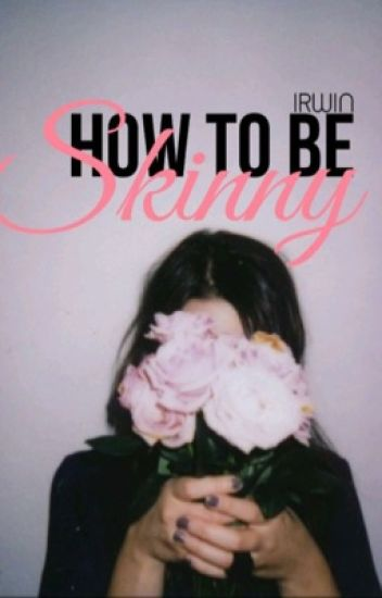 How To Be Skinny {Teen fiction}